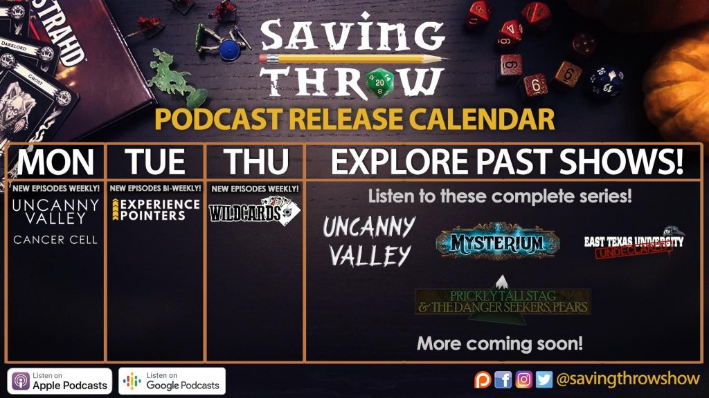 Saving Throw's Podcast Release Calendar: Mon - Uncanny Valley: Cancer Cell Tue - Experience Pointers Thu - Wildcards Past Shows - Uncanny Valley, Mysterium, East Texas University: Undeclared, Prickly Tallstag & the Dangerseeks Comma Pears