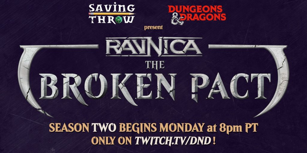 "Image Description: An image advertising season two of Ravnica: The Broken Pact. It reads: ""Saving Throw, Dungeons & Dragons present Ravnica: The Broken Pact. Season Two Begins Monday at 8pm PT only on Twitch.TV/DND!'"